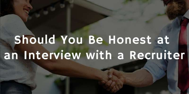 should you be honest at an interview with a recruiter