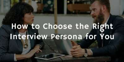 How to Choose the Right Interview Persona for You