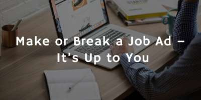 Make or Break a Job Ad – It's Up to You