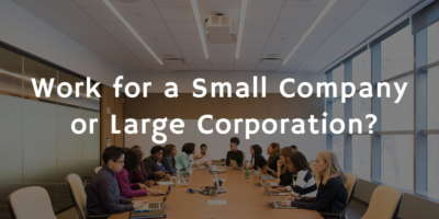 Is It Better to Work for a Small Company or Large Corporation?