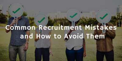Common Recruitment Mistakes and How to Avoid Them