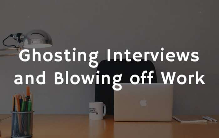 Ghosting Interviews and Blowing off Work