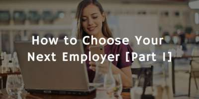 How to Choose Your Next Employer [Part 1]