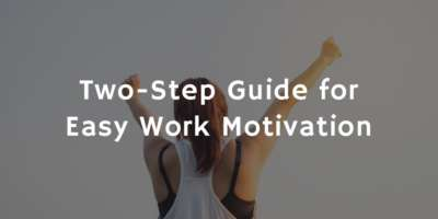 Two-Step Guide for Easy Work Motivation