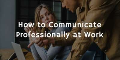 How to Communicate Professionally at Work