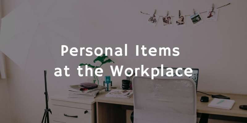 Personal Items at the Workplace