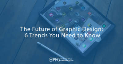The Future of Graphic Design: 6 Trends You Need to Know